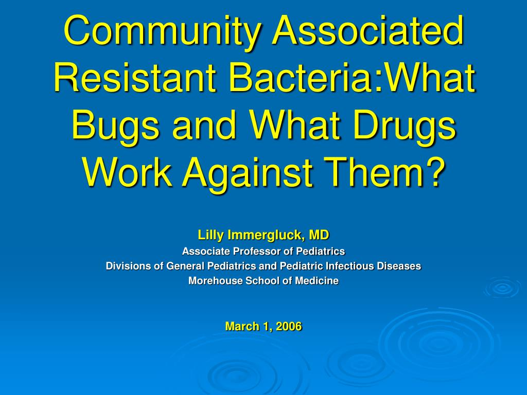 community associated resistant bacteria what bugs and what drugs work against them l.