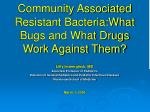 community associated resistant bacteria what bugs and what drugs work against them