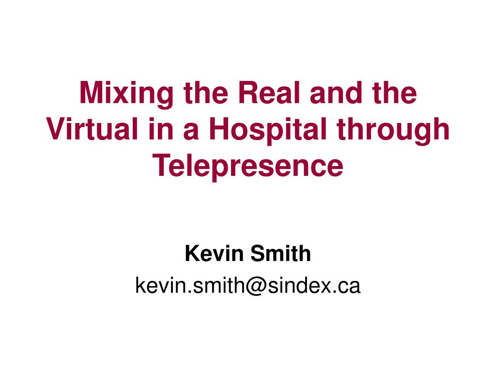 mixing the real and the virtual in a hospital through telepresence l.