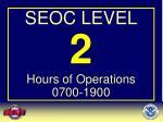 seoc level 2 hours of operations 0700 1900