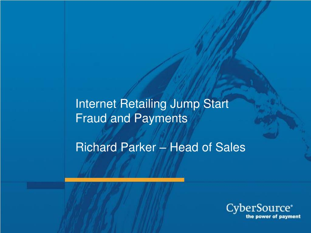 internet retailing jump start fraud and payments richard parker head of sales l.