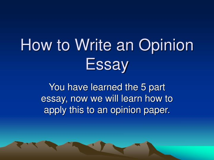 parts of an opinion essay A classic format for compositions is the five-paragraph essay settings and to describe people is part of his personal opinion which was logically.