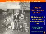 1980 90 heaven came to earth marketing and credit make the dream come true