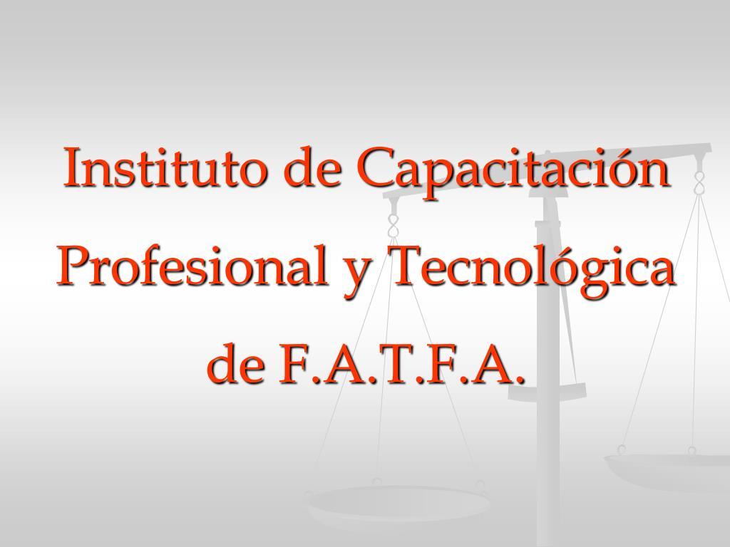 instituto de capacitaci n profesional y tecnol gica de f a t f a l.