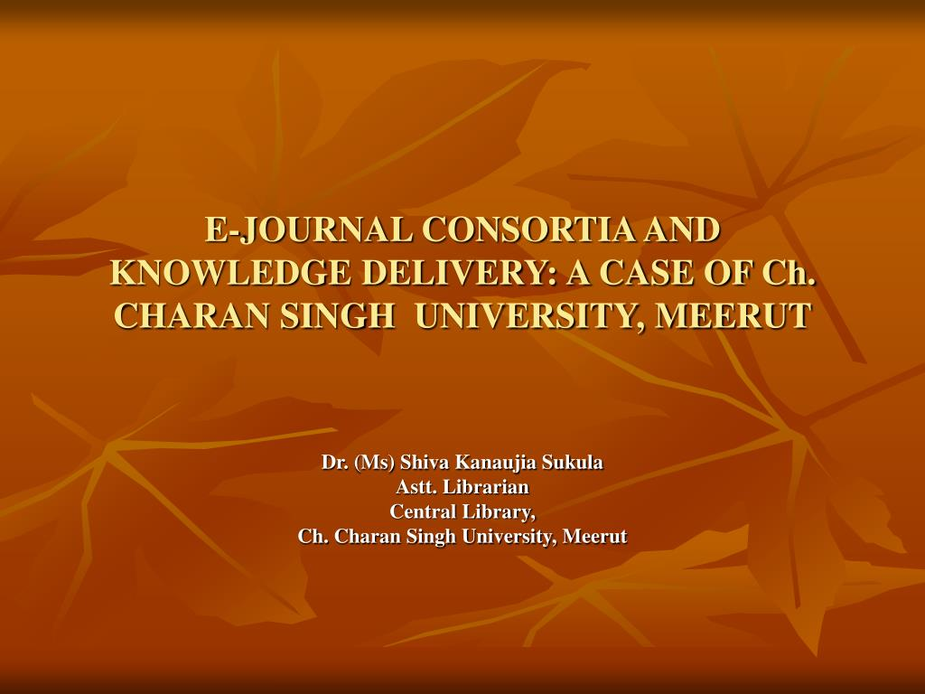 e journal consortia and knowledge delivery a case of ch charan singh university meerut l.