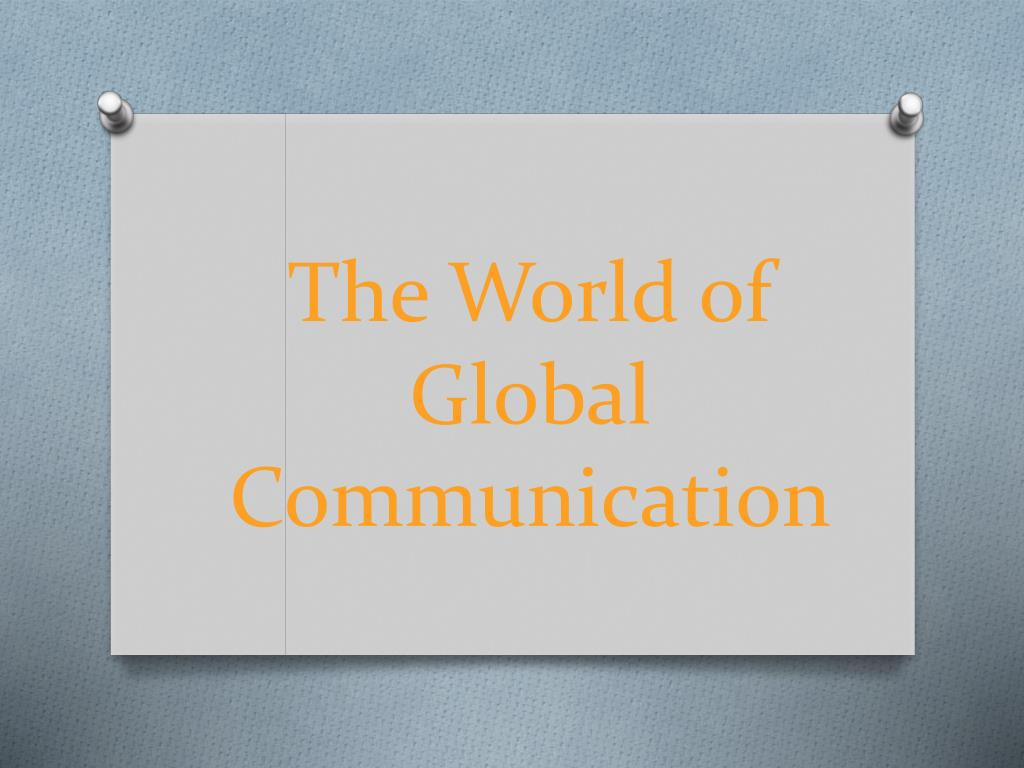 the world of global communication l.