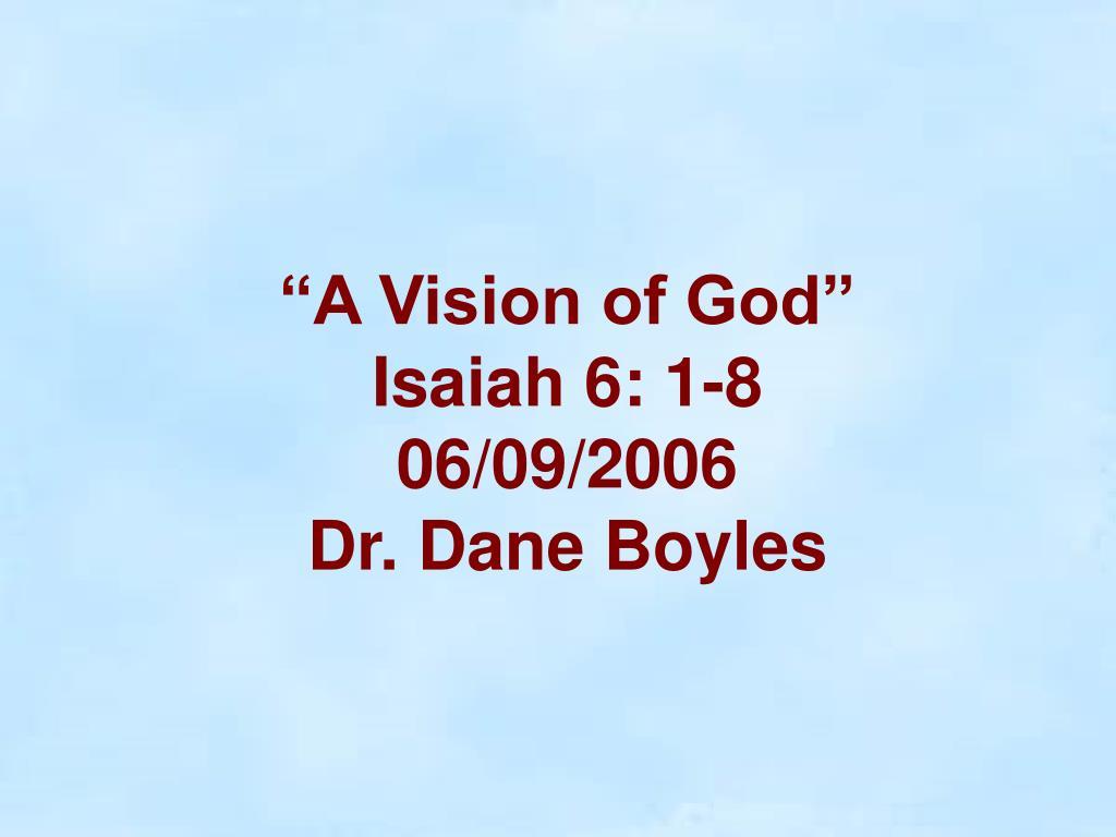 a vision of god isaiah 6 1 8 06 09 2006 dr dane boyles l.