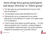 some things focus group participants said about ethnicity or ethnic group