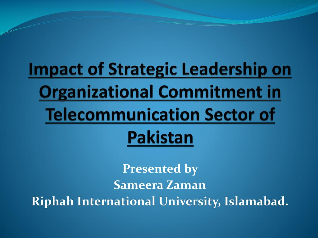 impact of strategic leadership on organizational commitment in telecommunication sector of pakistan l.