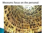 meseums focus on the personal