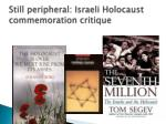 still peripheral israeli holocaust commemoration critique