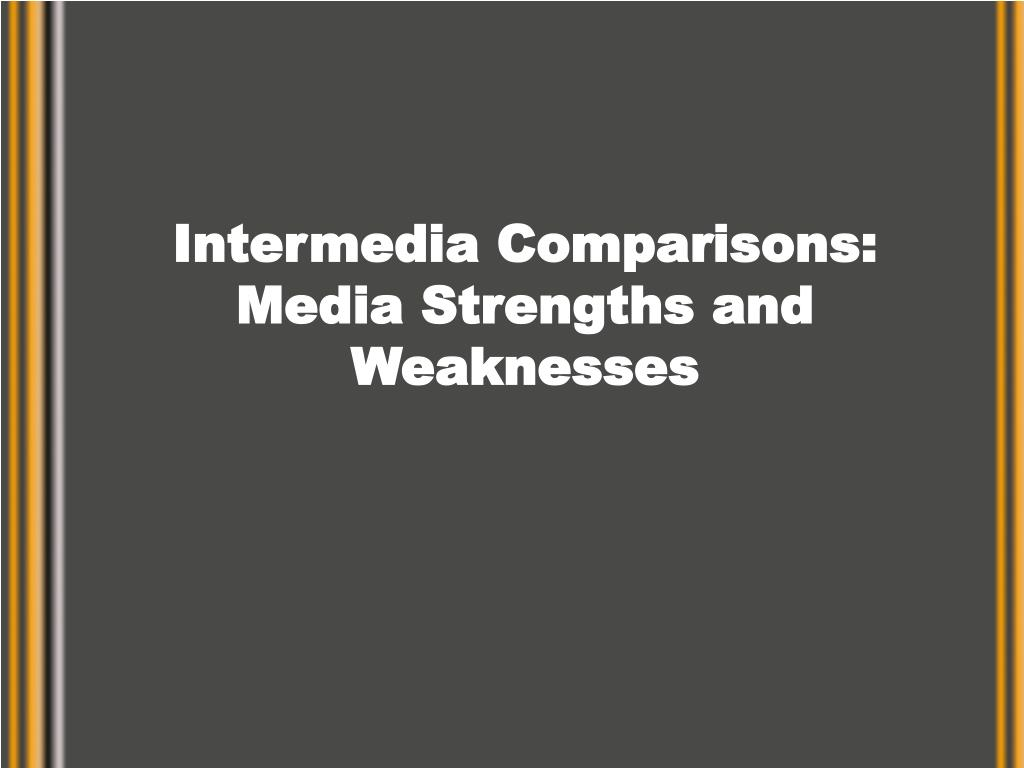 intermedia comparisons media strengths and weaknesses l.