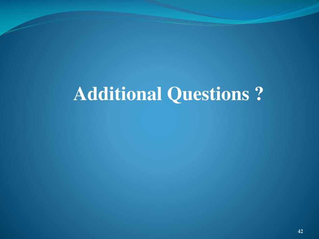 Additional Questions ?