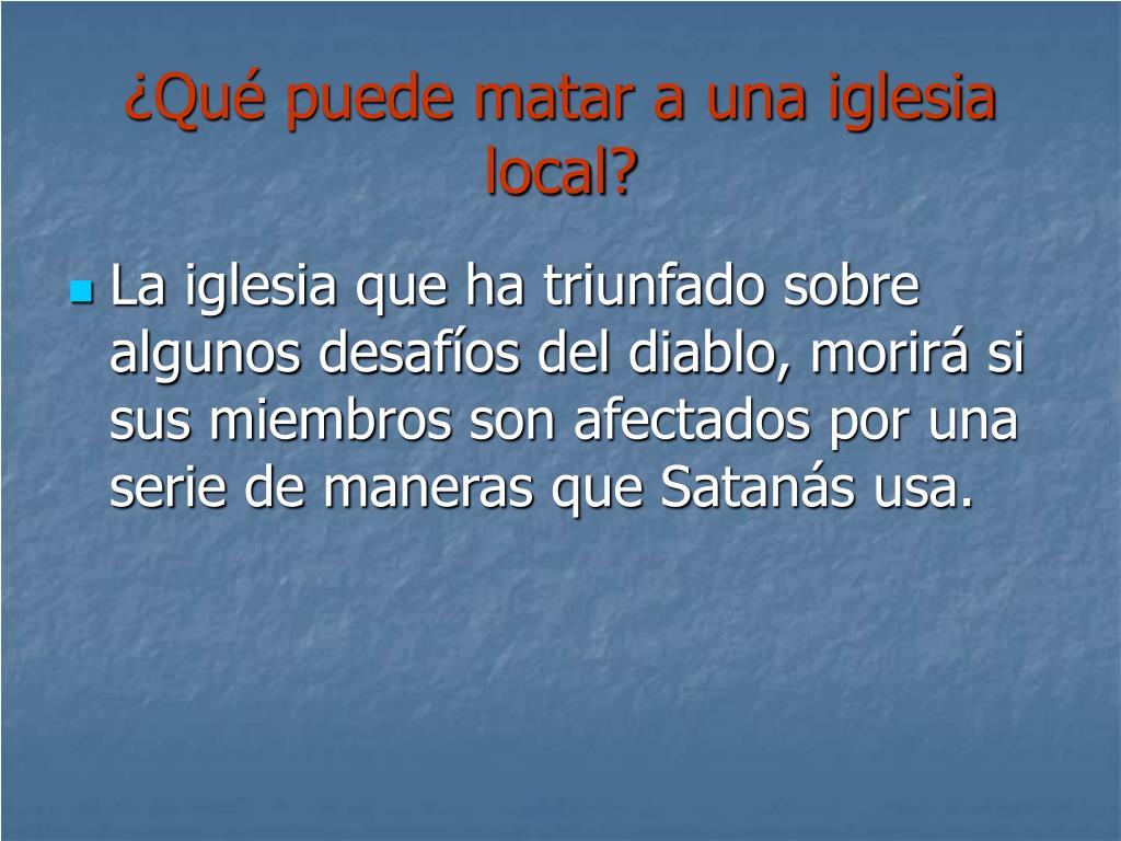 qu puede matar a una iglesia local l.