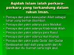 aqidah islam ialah perkara perkara yang terkandung dalam rukun iman