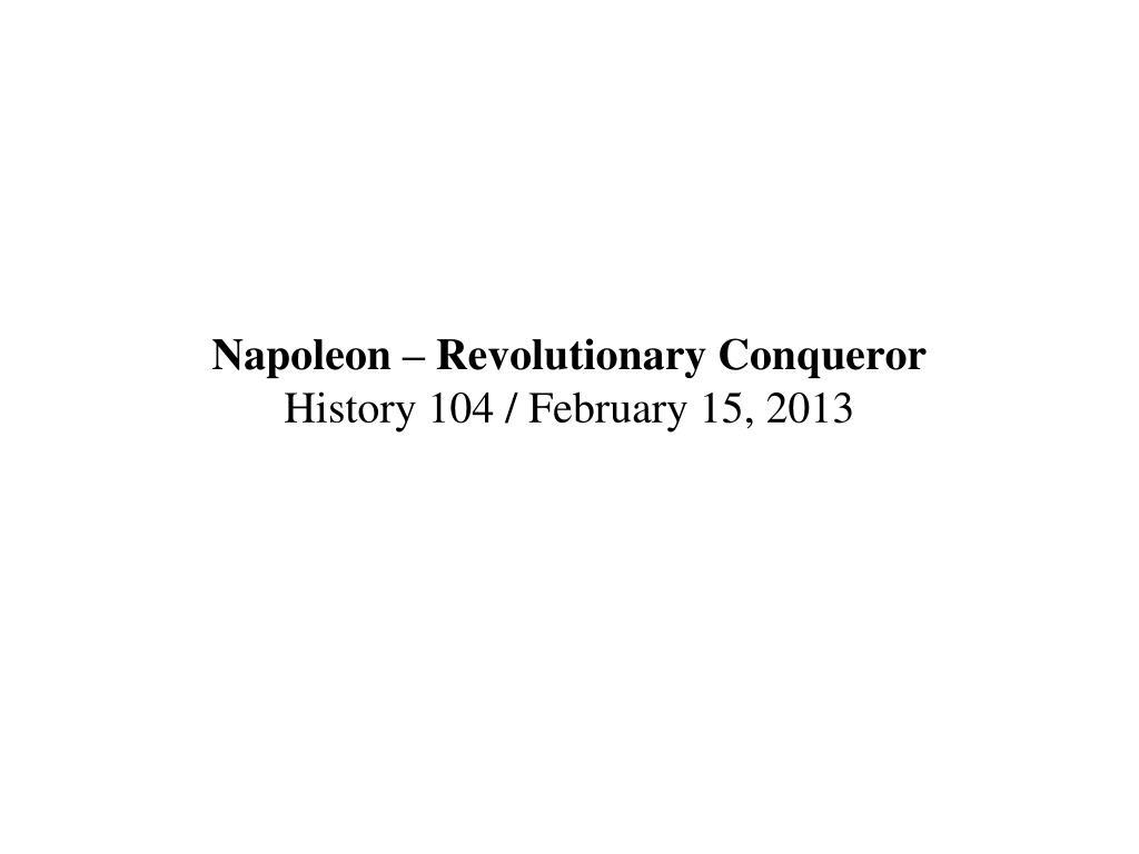napoleon revolutionary conqueror history 104 february 15 2013 l.