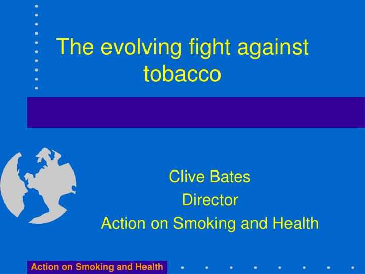 the evolving fight against tobacco n.