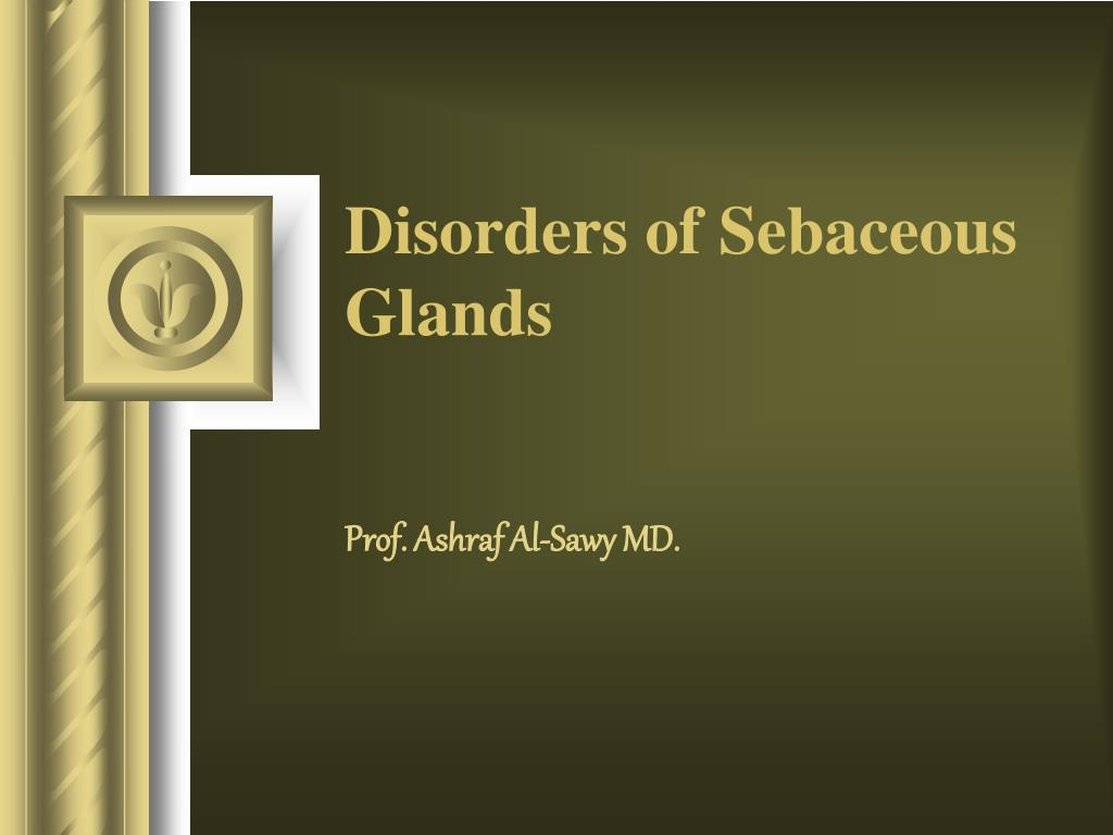 disorders of sebaceous glands l.