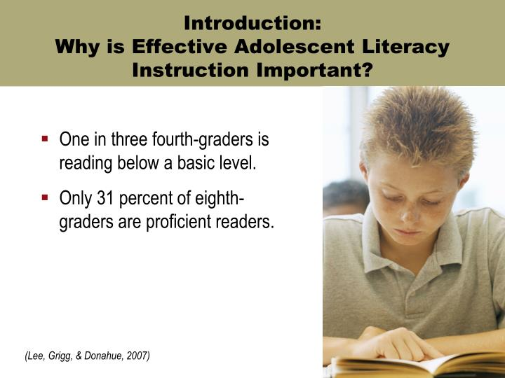 Introduction why is effective adolescent literacy instruction important