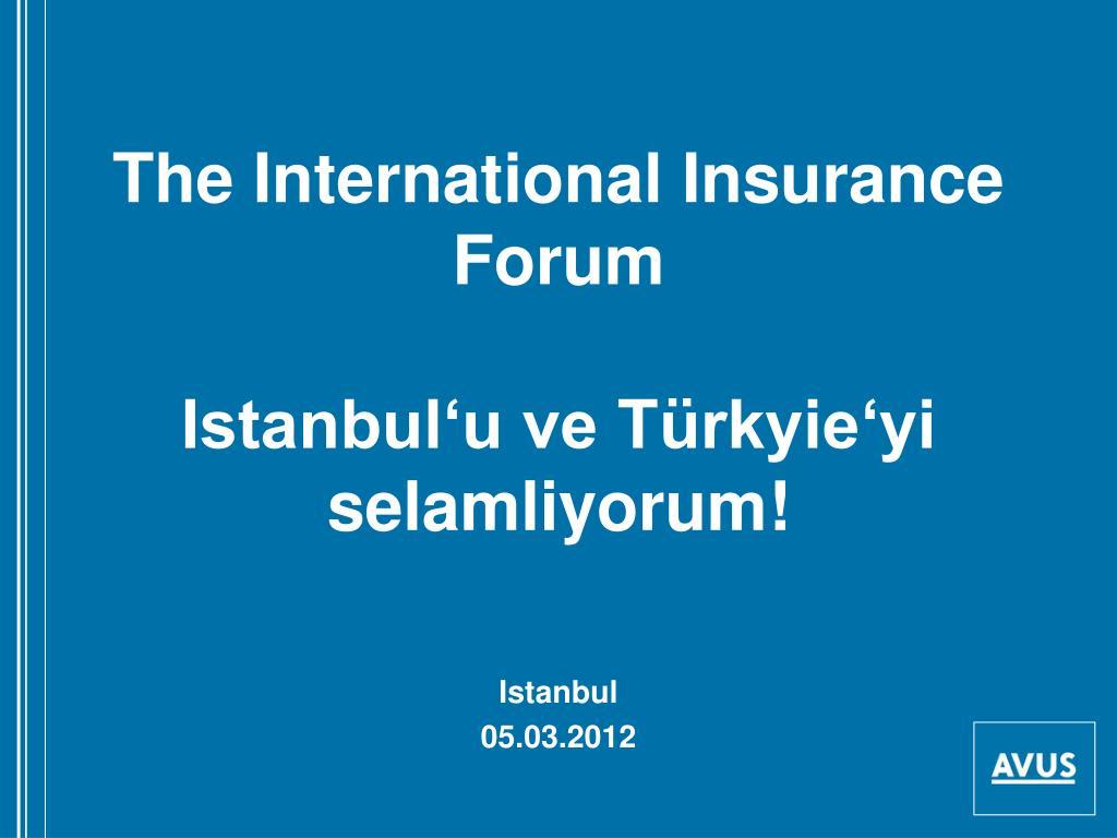 the international insurance forum istanbul u ve t rkyie yi selamliyorum l.