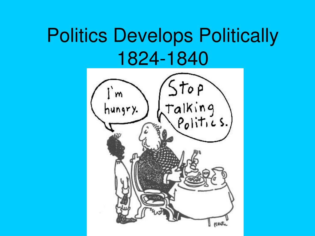 politics develops politically 1824 1840 l.