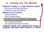 6 jacking into the market