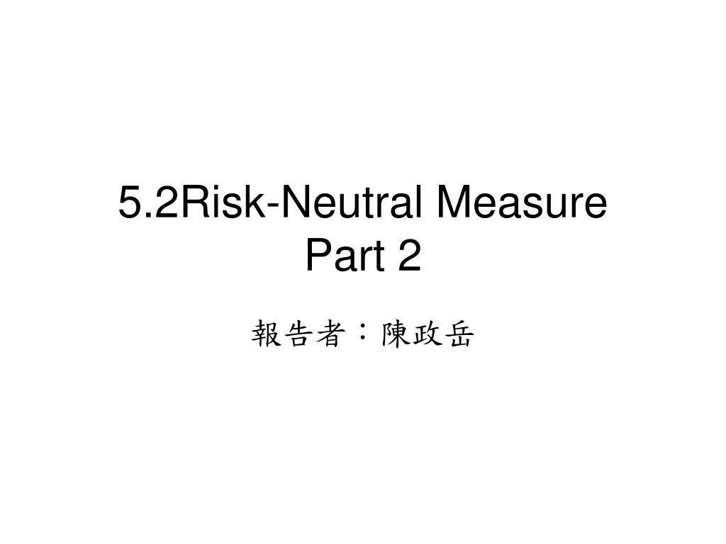 5 2risk neutral measure part 2 l.