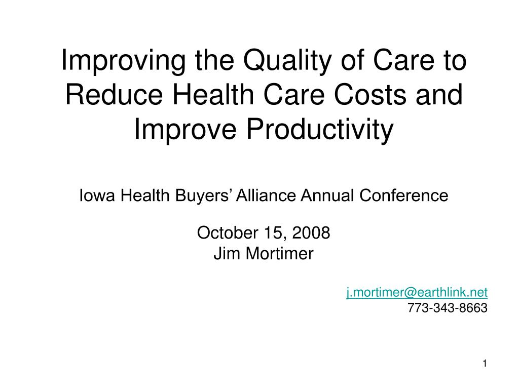 improving the quality of care to reduce health care costs and improve productivity l.