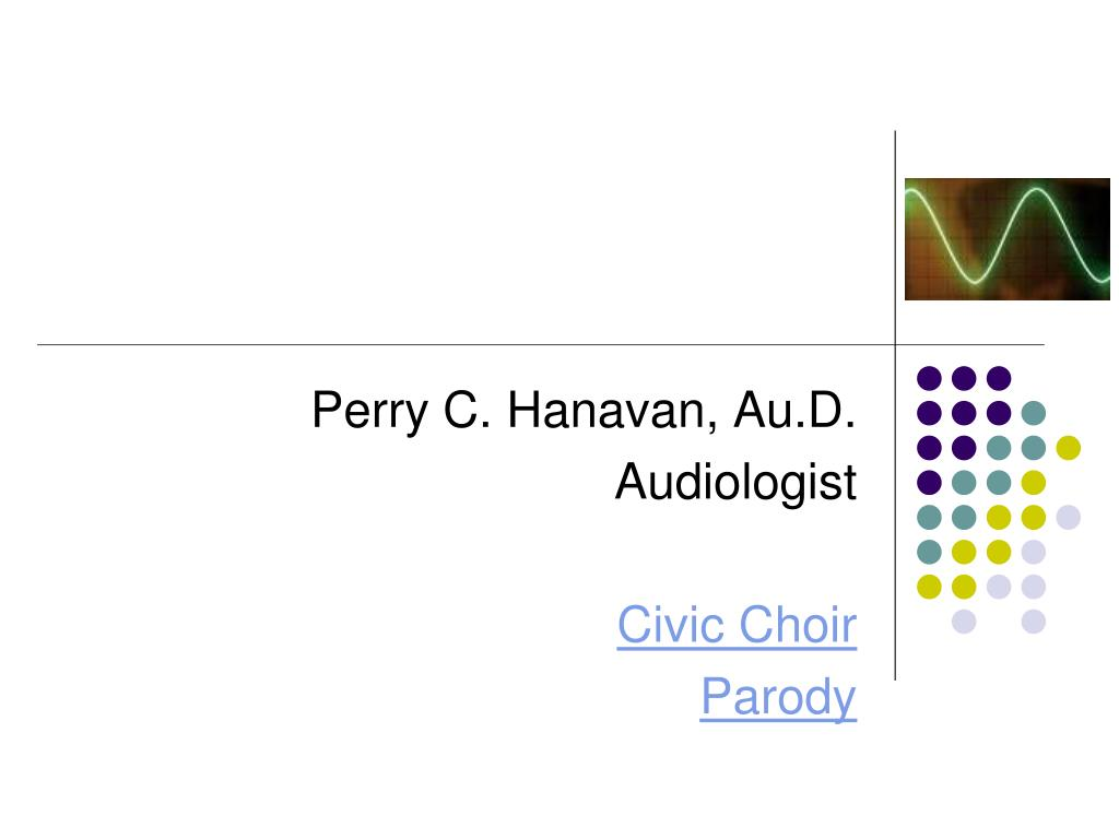 perry c hanavan au d audiologist civic choir parody l.