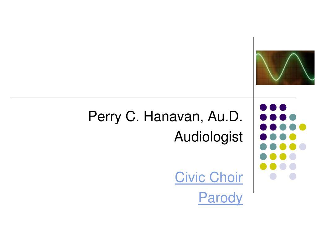 perry c hanavan au d audiologist civic choir parody l.