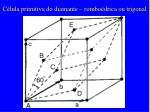 c lula primitiva do diamante rombo drica ou trigonal