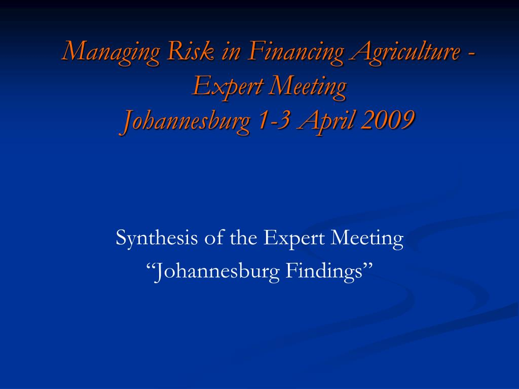 managing risk in financing agriculture expert meeting johannesburg 1 3 april 2009 l.