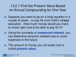 13 2 1 find the present value based on annual compounding for one year