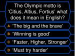 the olympic motto is citius altius fortius what does it mean in english
