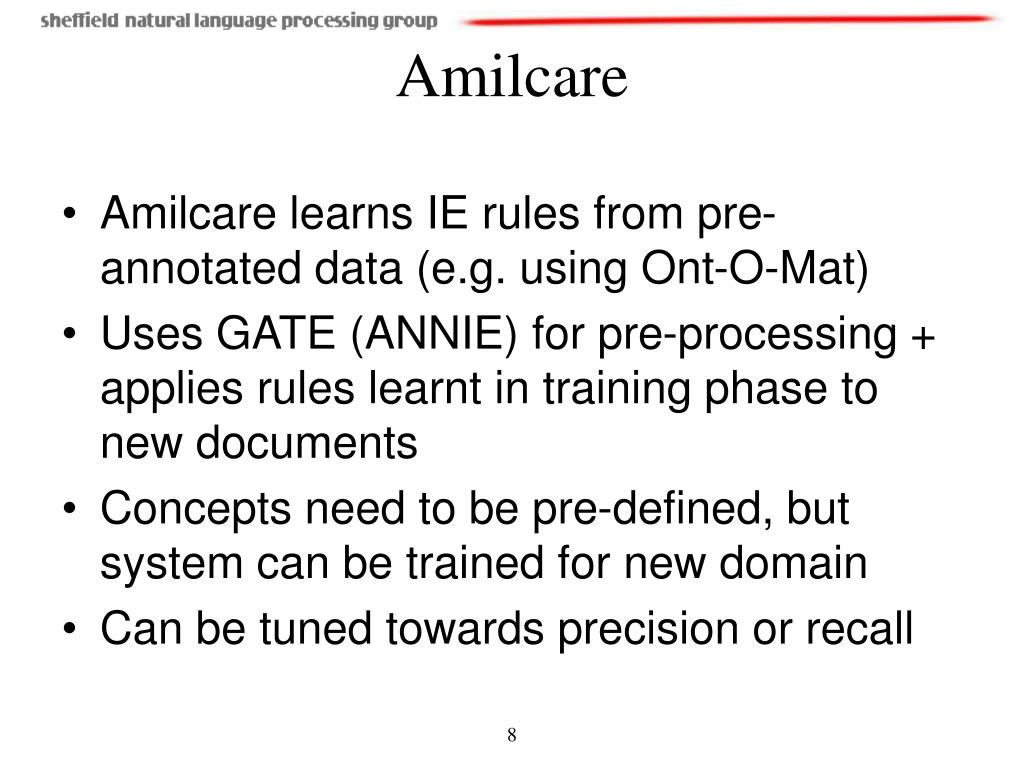 Amilcare learns IE rules from pre-annotated data (e.g. using Ont-O-Mat)