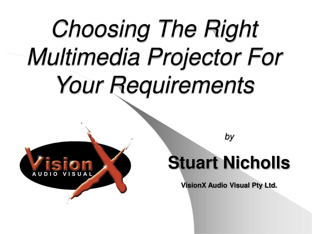 choosing the right multimedia projector for your requirements l.