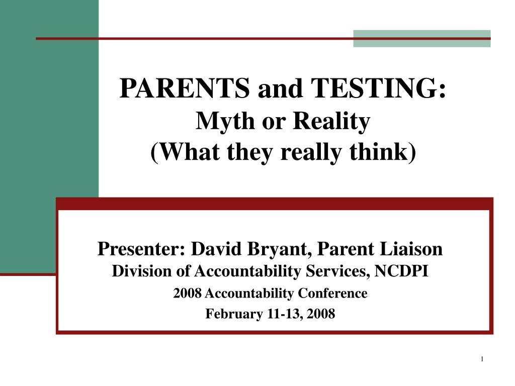 parents and testing myth or reality what they really think l.