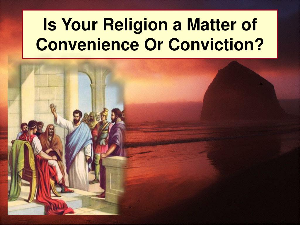 is your religion a matter of convenience or conviction l.