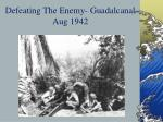 defeating the enemy guadalcanal aug 1942
