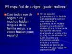 el espa ol de origen guatemalteco