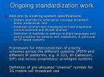 ongoing standardization work