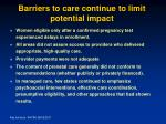 barriers to care continue to limit potential impact