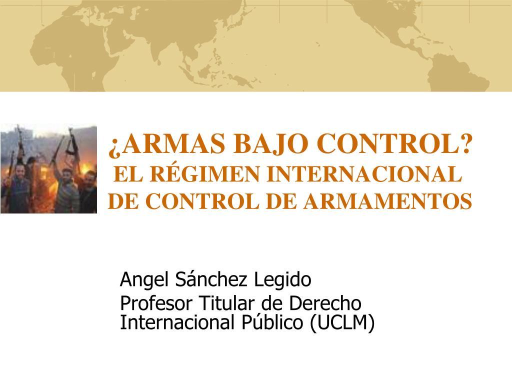 armas bajo control el r gimen internacional de control de armamentos l.