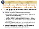 por un tratado internacional universal y obligatorio sobre comercio de armas i13