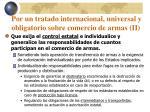 por un tratado internacional universal y obligatorio sobre comercio de armas ii