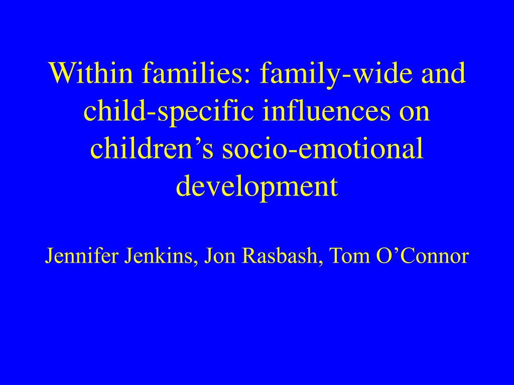Within families: family-wide and child-specific influences on children's socio-emotional development