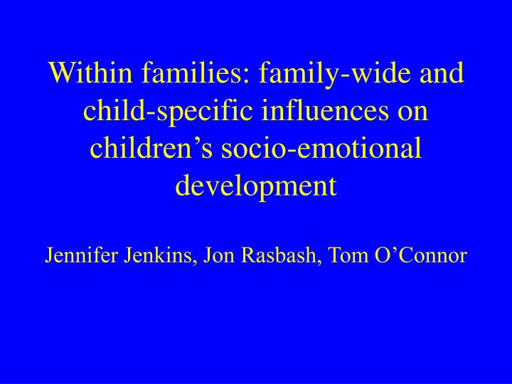 Within families: family-wide and child-specific influences on children's socio-emotional developme...