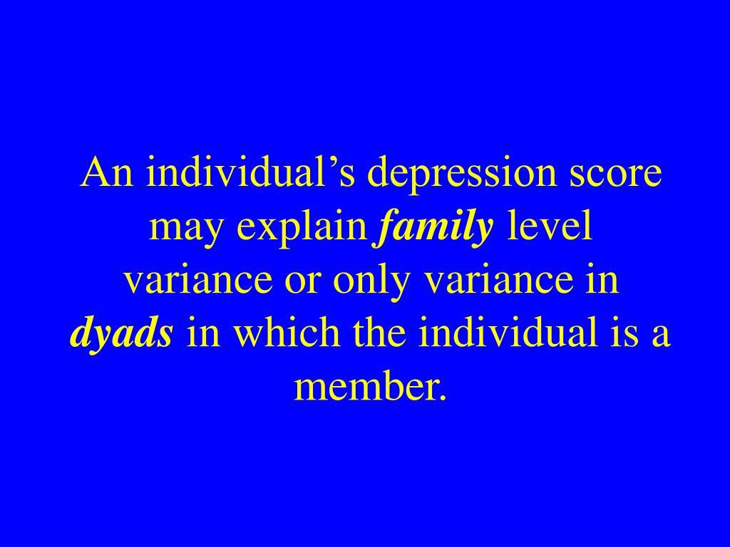 An individual's depression score may explain