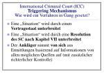 international criminal court icc triggering mechanismus wie wird ein verfahren in gang gesetzt