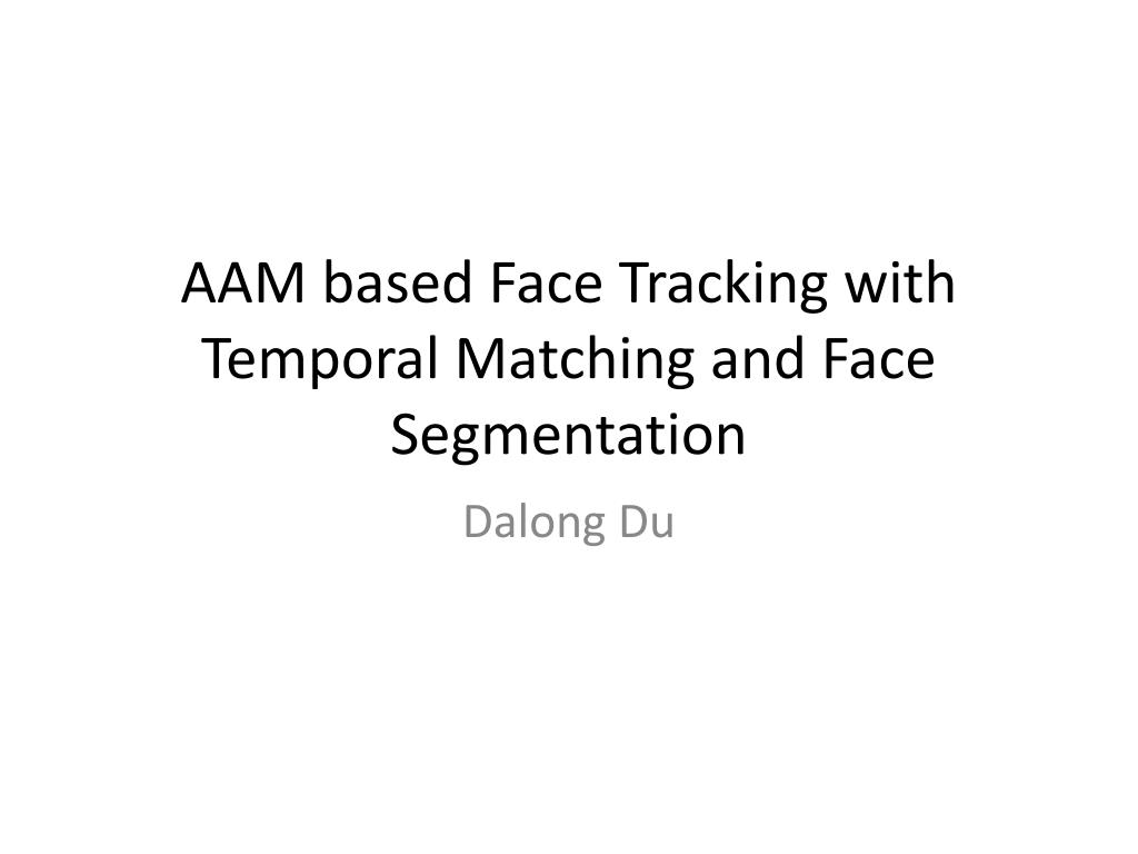 aam based face tracking with temporal matching and face segmentation l.